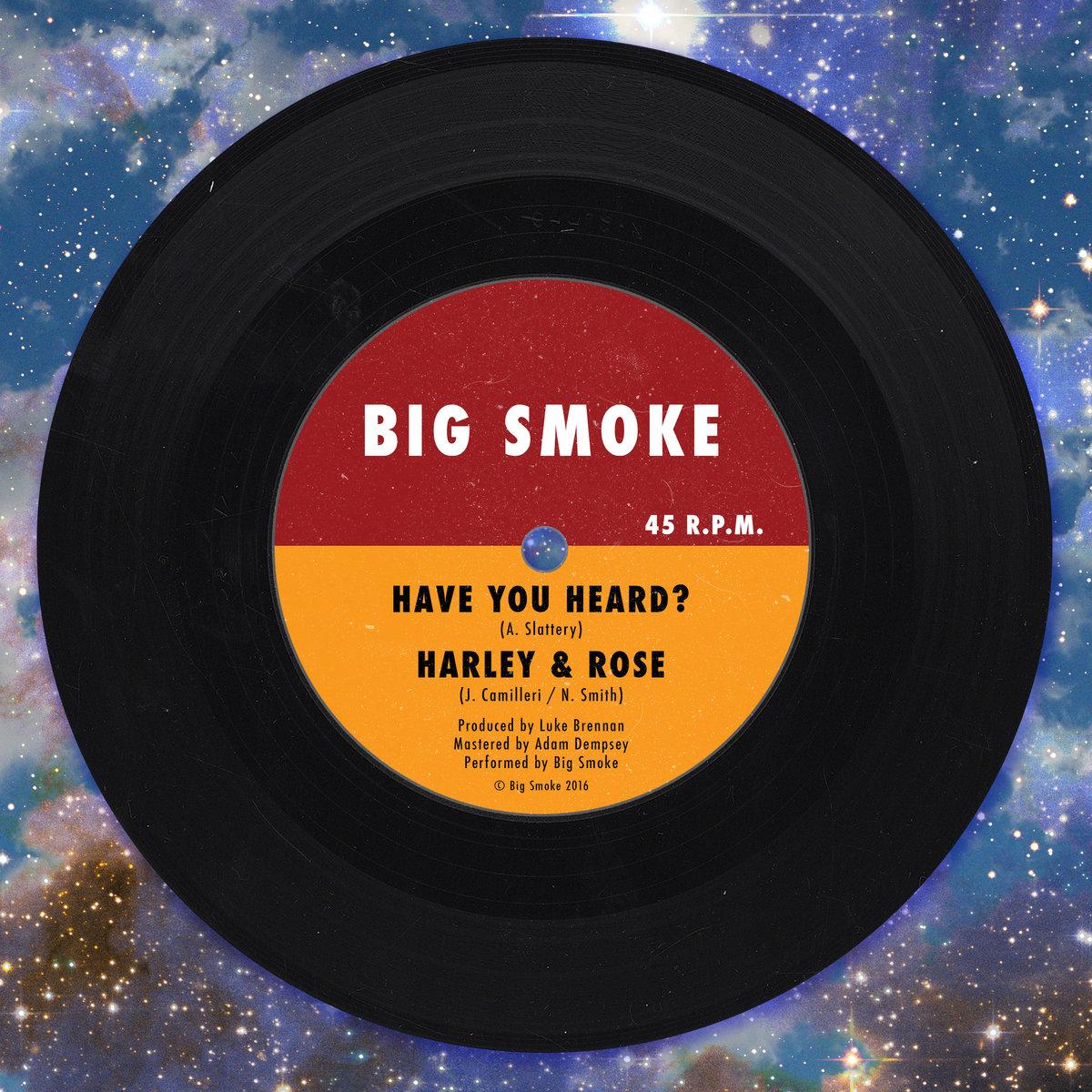 Big Smoke   Have You Heard? / Harley & Rose