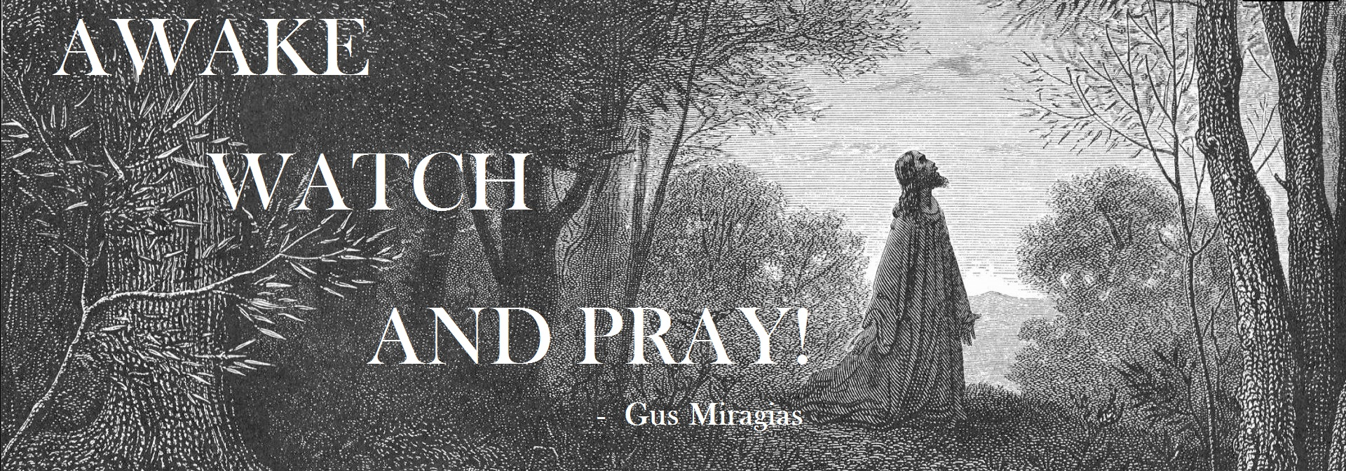 AWAKE, WATCH & PRAY! - by Gus Miragias