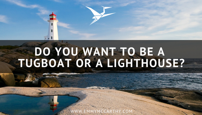 DO YOU WANT TO BE A TUGBOAT OR A LIGHTHOUSE_.png