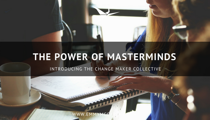 The Power of Masterminds: Introducing the Change Maker Collective