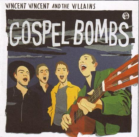 VINCENT VINCENT AND THE VILLAINS - GOSPEL BOMBS (EMI, 2008)