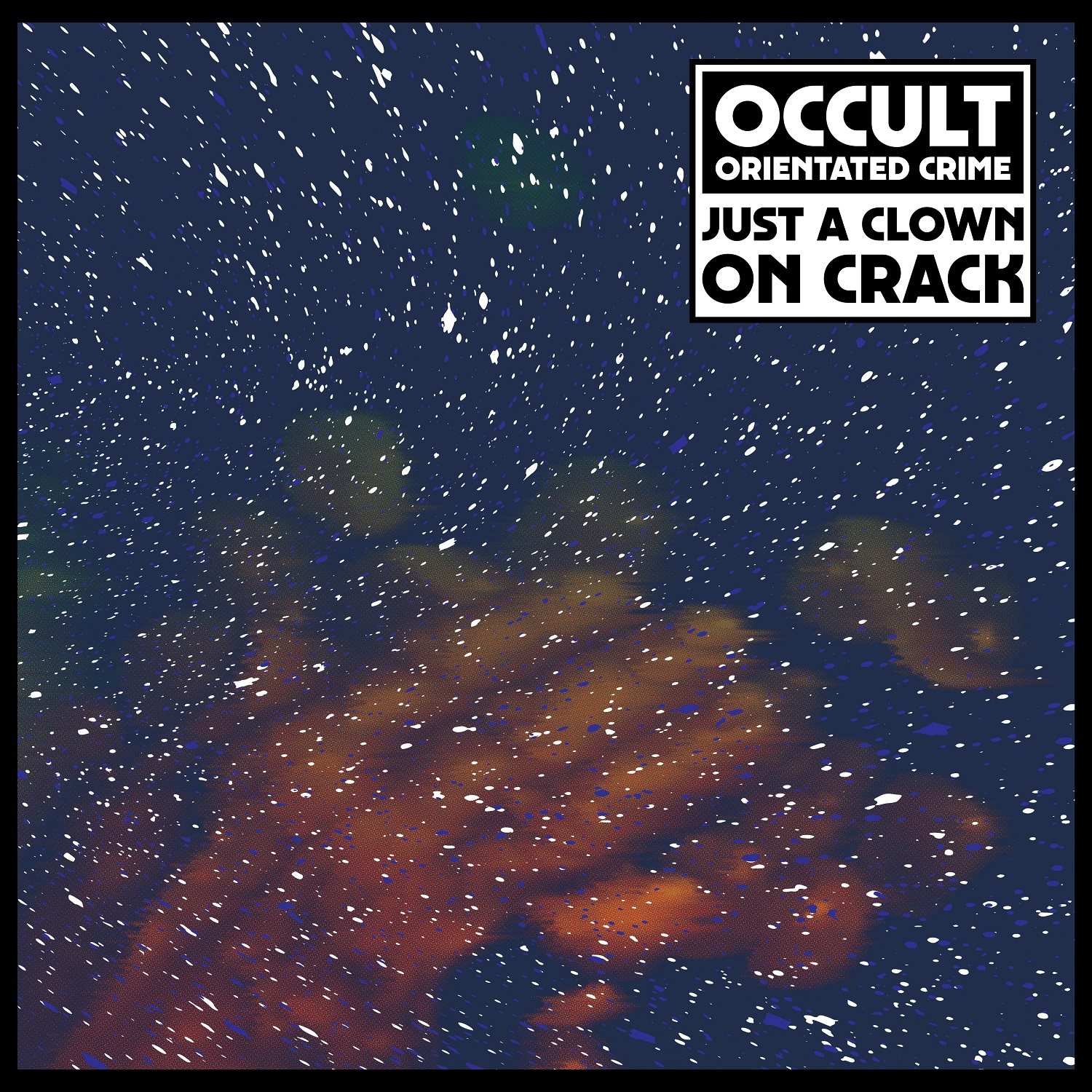 OCCULT ORIENTATED CRIME - JUST A CLOWN ON CRACK (DEKMANTEL, 2016)