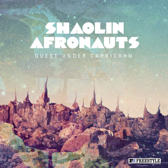 THE SHAOLIN AFRONAUTS - QUEST UNDER CAPRICORN (FREESTYLE RECORDS, 2012)
