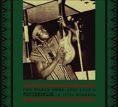VARIOUS - THE WORLD ENDS: AFRO ROCK & PSYCHEDELIA IN 1970S NIGERIA (SOUNDWAY, 2010)