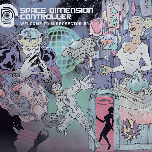 SPACE DIMENSION CONTROLLER - WELCOME TO MIKROSECTOR-50 (R&S RECORDS, 2013)