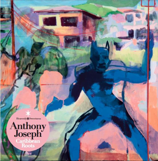 ANTHONY JOSEPH - CARIBBEAN ROOTS (HEAVENLY SWEETNESS / STRUT, 2016)