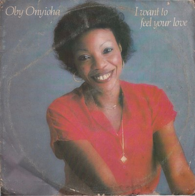 OBY ONYIOHA - I WANT TO FEEL YOUR LOVE (TIME, 1981)