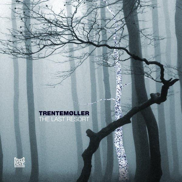 TRENTEMOLLER - THE LAST RESORT (POKER FLAT RECORDINGS, 2006)