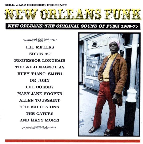 NEW ORLEANS: THE ORIGINAL SOUND OF FUNK 1960-75 (SOUL JAZZ RECORDS, 2000)