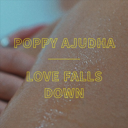 POPPY AJUDHA - LOVE FALLS DOWN (2017)