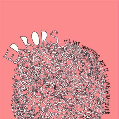 ERRORS - IT'S NOT SOMETHING BUT IT IS LIKE WHATEVER (ROCK ACTION, 2008)