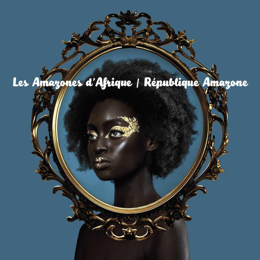 LES AMAZONES D'AFRIQUE - RÉPUBLIQUE AMAZON (REAL WORLD, 2017)
