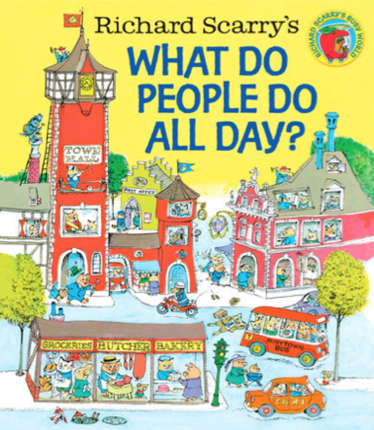 What Do People Do All Day? , by Richard Scarry