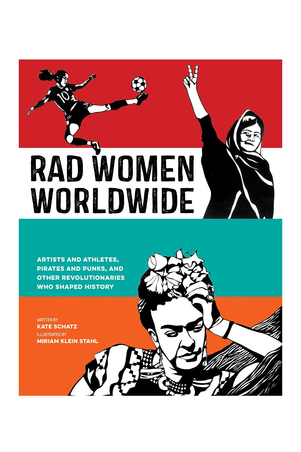 Rad Women Worldwide by Kate Schatz, illustrated by Miriam Klein Stahl
