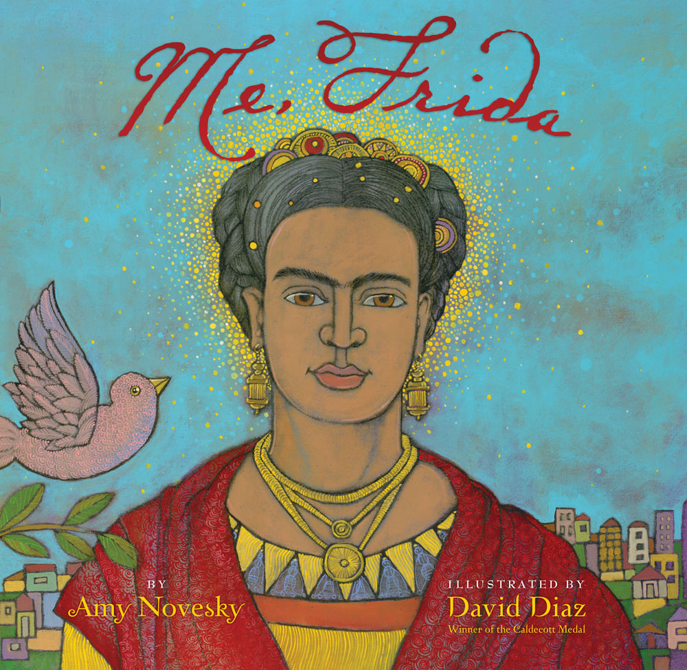 Me, Frida  by Amy Novesky, illustrated by David Diaz
