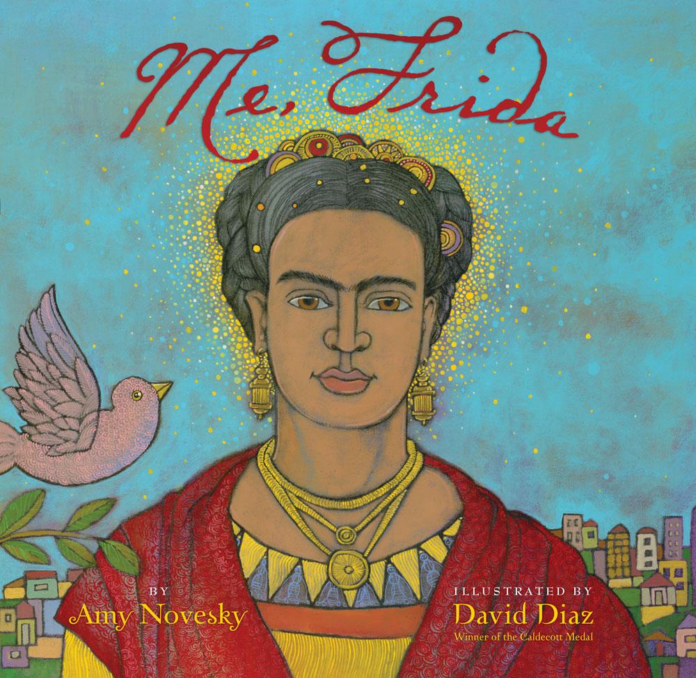 Me, Frida  by Amy Novesky, illustrated by David Diaz