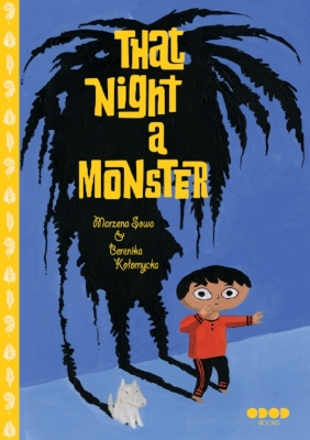 That Night A Monster  by Marzena Sowa and Berenika Kotomycka