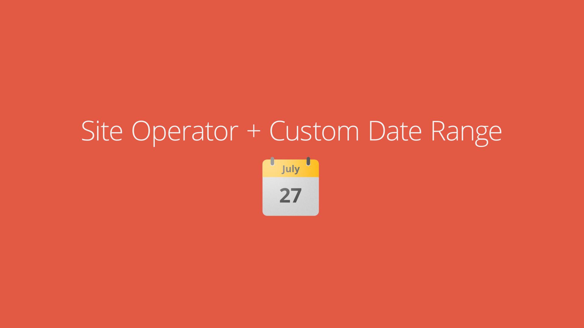 Site Operator_Custom Date Range.jpg