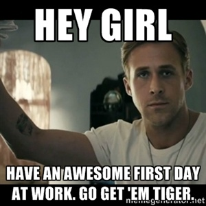hey-girl-first-day-at-work.jpg