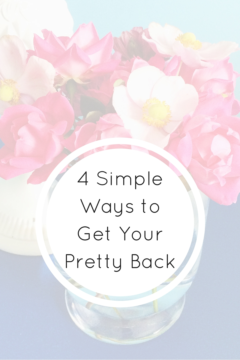 4 Simple Ways to Get Your Pretty Back