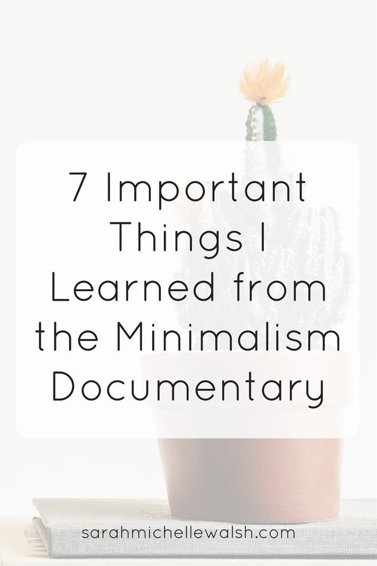 7 Important Things I Learned from the Minimalism Film   Sarah Michelle Blog