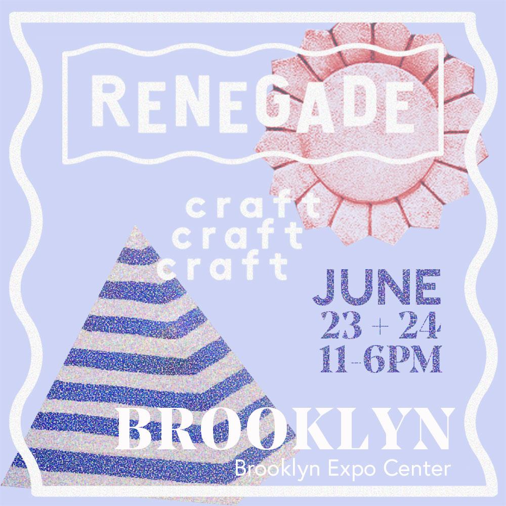 - Renegade Craft Fair Brooklyn at the Brooklyn Expo Center, June 23-24.