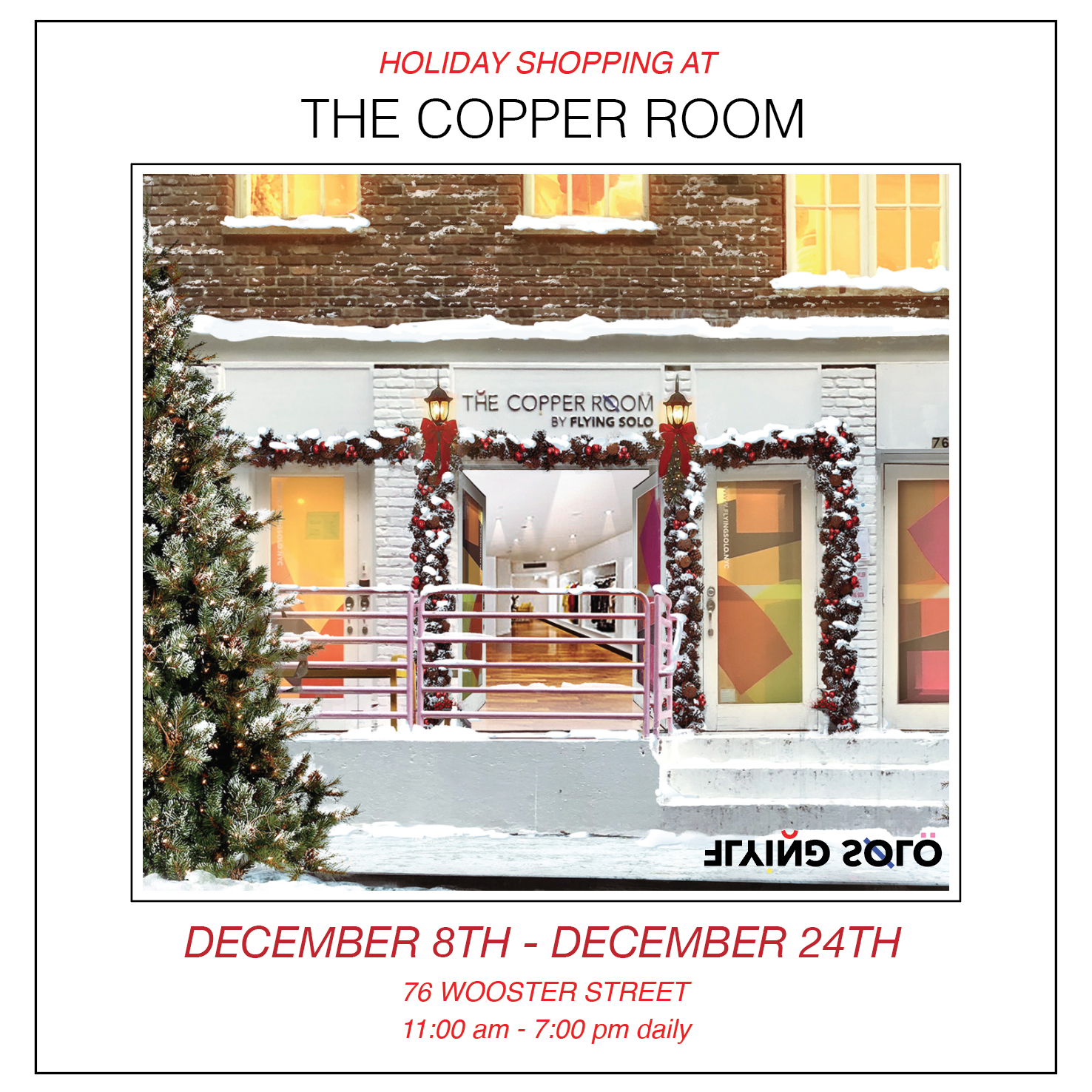 - For all your holiday shopping needs! I'll be joining the many talented local designers of Flying Solo's holiday pop-up at the Copper Room in SoHo. Work will be on display for sale through December 24.