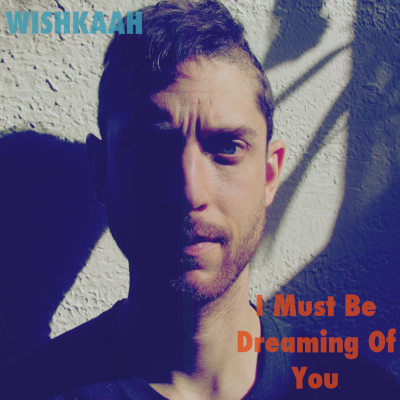 I Must Be Dreaming Of You - Wishkaah