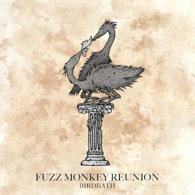 Birdbath - Fuzz Monkey Reunion
