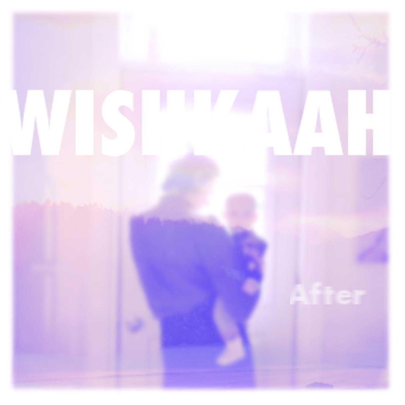 Wishkaah - After