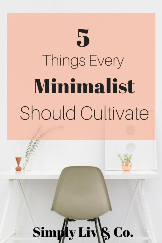 5-Things-Every-Minimalist-Should-Cultivate.jpeg