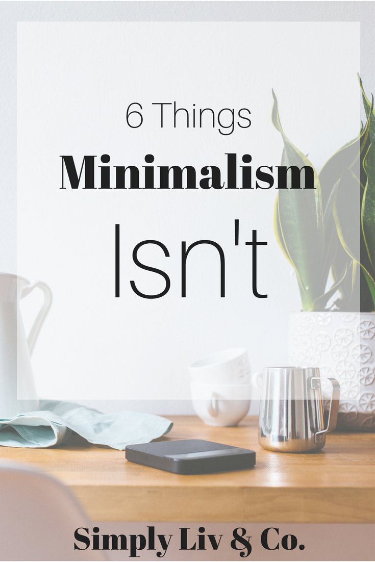 Minimalism is a lot of things to a lot of people — but to understand it well, it helps to first understand what it ISN'T.