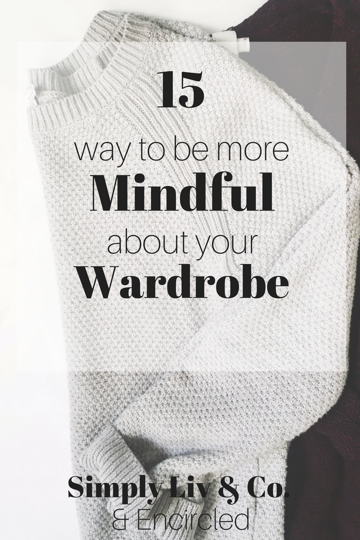 Building a mindful wardrobe is a marathon, not a race. These 15 tips will give you the tools you need to choose clothes you love that will last for years to come.