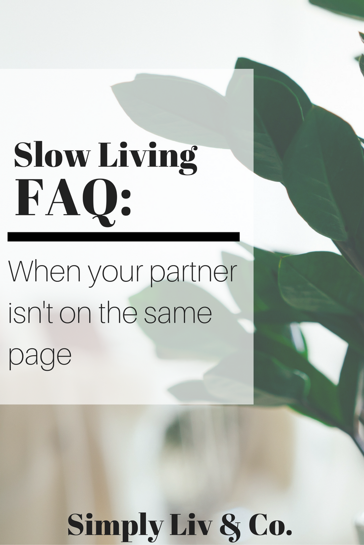 Marriage and slow living don't always flow easily. Although there are countless benefits to slowing down your life, when you're in a relationship with a non-minimalist, it can be tricky. Here are a few ways to handle it.