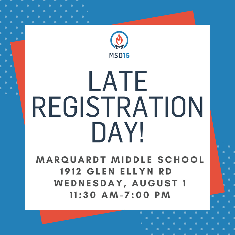 Tomorrow is  Marquardt School District 15 's Late Registration Day! If you have not yet registered your child for the upcoming school year, please join us on Wednesday, August 1st any time between 11:30 am - 7:00 pm. Registration for all MSD15 schools will take place at Marquardt Middle School, 1912 Glen Ellyn Rd.  Please bring your completed Residency Packet. These can be printed out at http://www.d15.us/registration/  or picked up at the District Office. A birth certificate is required if you are new to the MSD15.
