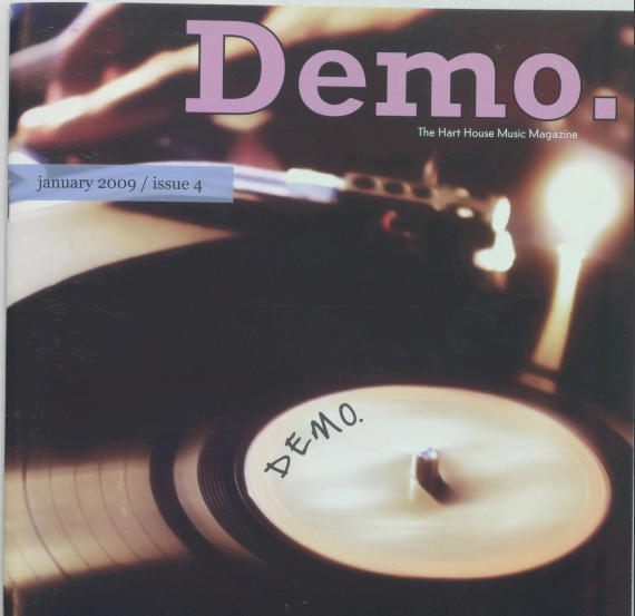 Our Partnership with Demo - Demo is a music publication written, edited, and designed by students at the University of Toronto. Demo is a subcommittee of the Hart House Music Committee, a student organization that brings together and promotes professional and aspiring musicians in an inclusive learning and sharing environment. Demo was conceived and created in 2006 by a member of the Music Committee.