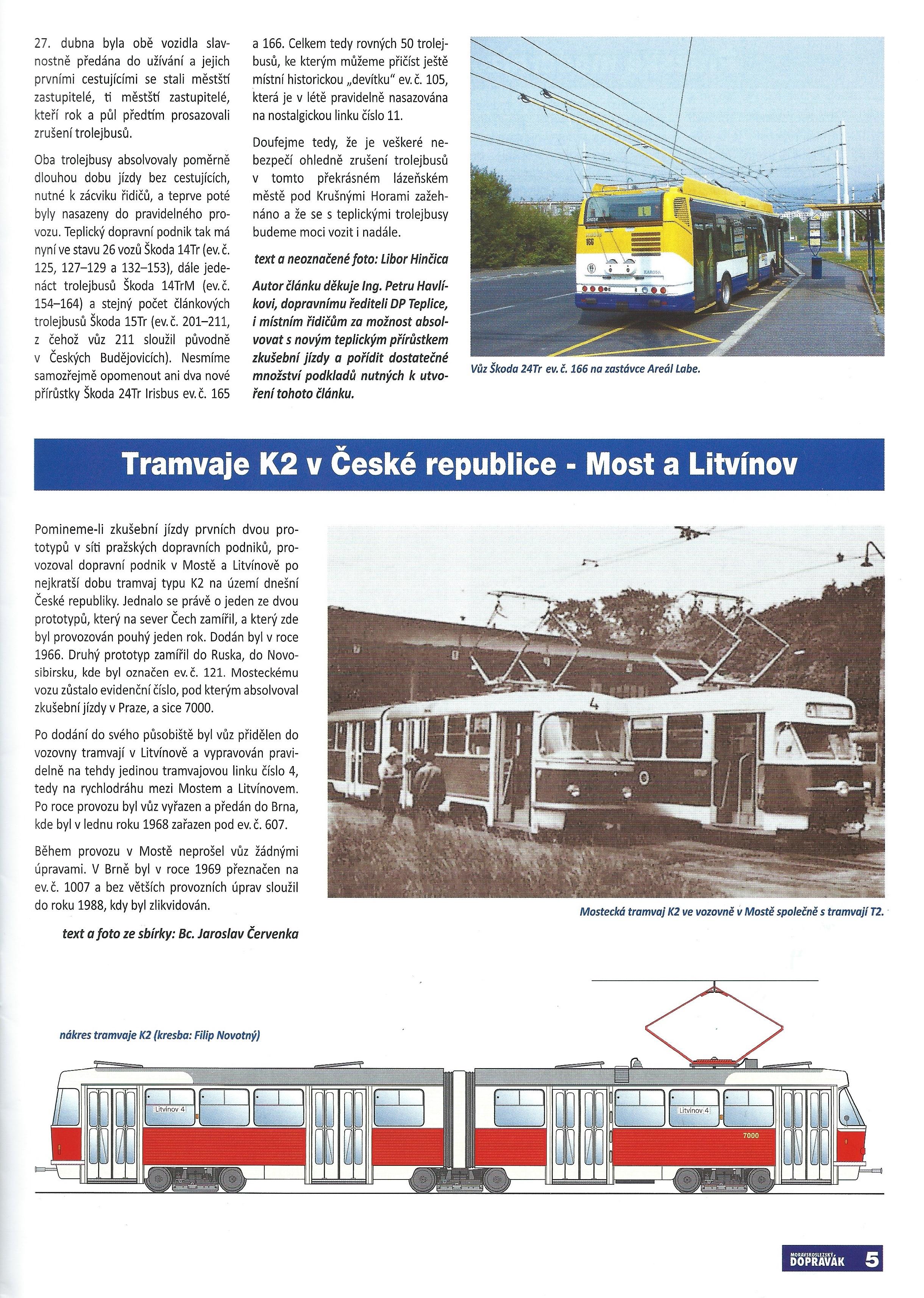 Vzhled grafiky jedné ze stran prvního tištěného čísla z roku 2006. Článek o tramvajích K2 byl poslední z řady o provozu těchto tramvají v českých městech. Předchozí díly o Ostravě a Brně vycházely ještě na CD. (sbírka: Libor Hinčica)