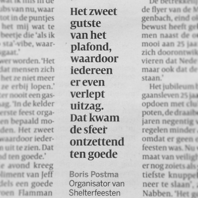 In todays edition of De Volkskrant (one of the biggest Dutch newspapers) there's a short interview with me about contemporary club culture and The Shelter; the rave night that I organize myself. Get it at your local newspaper stand.