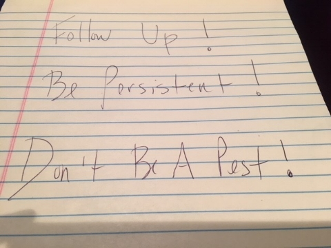 A reminder to myself to follow up, be persistent but don't be a pest!
