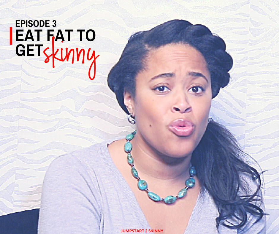 EPISODE 3: EAT FAT TO GET SKINNY      Watch Here