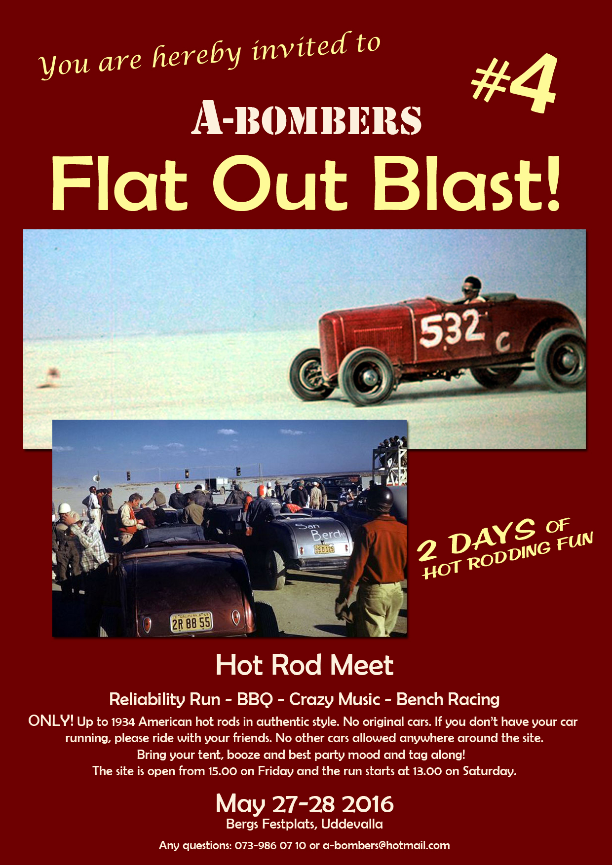 This is a event you can't miss if you are into real traditional hot rods.  Remember: ONLY! Up to 1934 American hot rods in authentic style. No original cars. If you don't have your ca running, please ride with your friend. No other cars allowed anywhere around the site. Bring your tent, booze and best party mood and tag along! The site is open form 15.00 ib Friday and the run starts at 13.00 on Saturday. This is a meet where you participate with your car, it is not a event for visitors that just want to check out cars or just to party. This is going to be a blast! See your there!