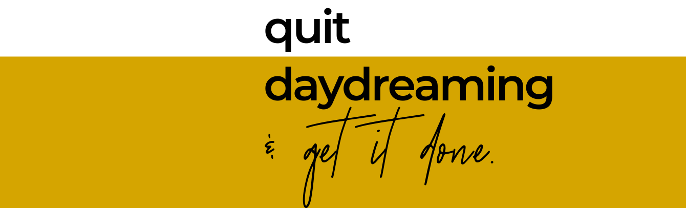 QUIT DAYDREAMING & GET IT DONE! (4).png
