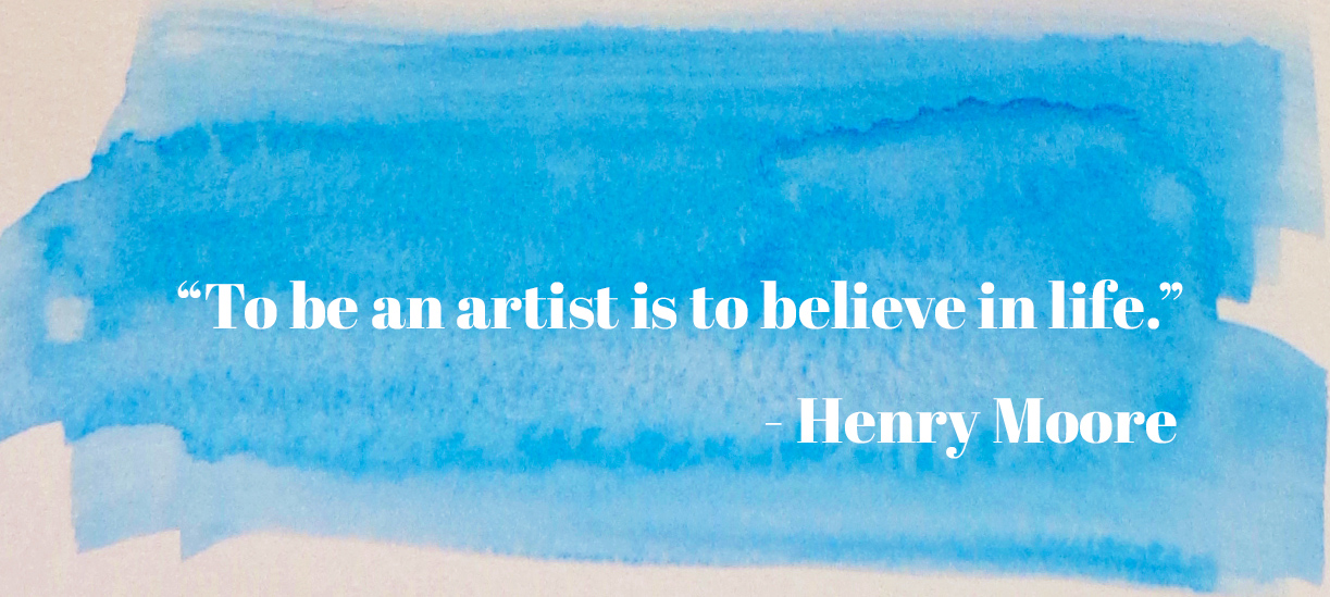 """To be an artist is to believe in life."" - Henry Moore"