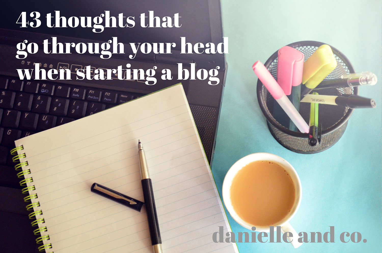 43 thoughts that go through your head when starting a blog. - danielleandco.com