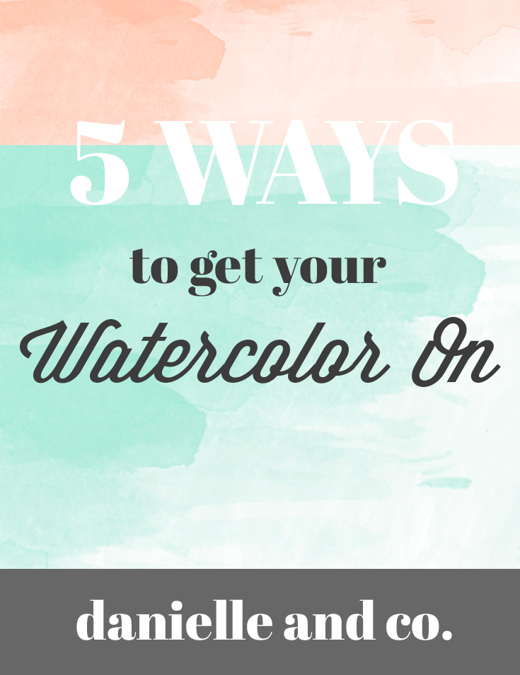 5 Ways to Get Your Watercolor On (Plus A Bonus Tip)! Get started watercolor painting today - why wait? - danielle and co.