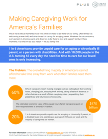 Making Caregiving Work for America's Families - 1 in 6 Americans provide unpaid care for an aging or chronically ill parent, or a person with disabilities. And with 10,000 people in the U.S. turning 65 every day the need for time to care for our loved ones is only increasing.