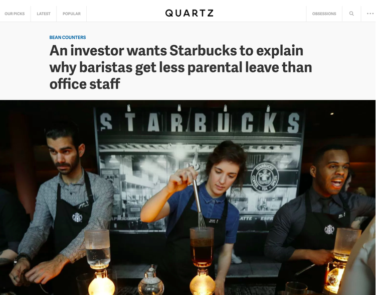 - An investor wants Starbucks to explain why baristas get less parental leave than office staff (Quartz)