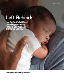 Left Behind: How California's Paid Family Leave Program is Failing People in Low-Wage Jobs and the Gig Economy - The cracks in California's existing paid family leave program leave many of the state's low-wage residents, government employees, and people working in the gig economy to fend for themselves.