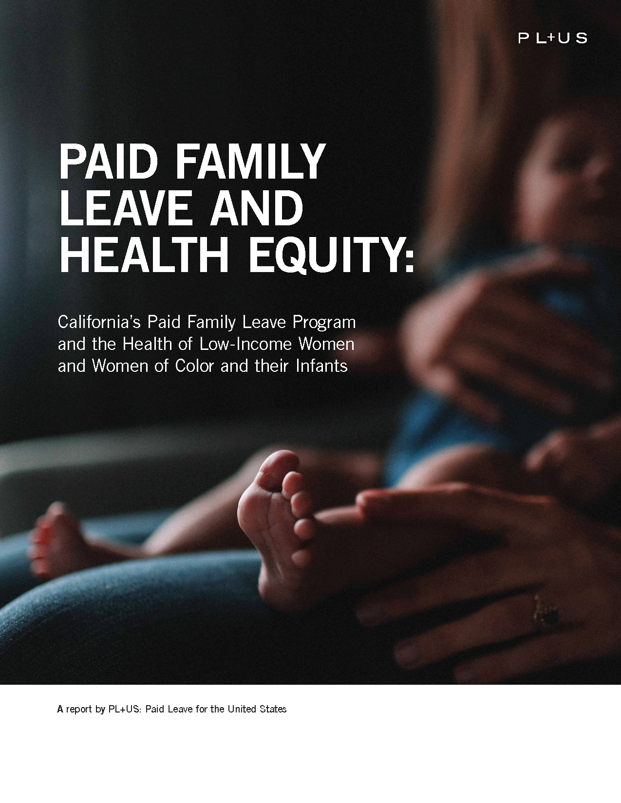 Paid Family Leave and Health Equity: California's Paid Family Leave Program and the Health of Low-Income Women and Women of Color and their Infants - This new report analyzes how California's paid family leave policy is out of reach for some Californians, and how California's leaders can support the health and wellbeing of communities of color and low-income communities.
