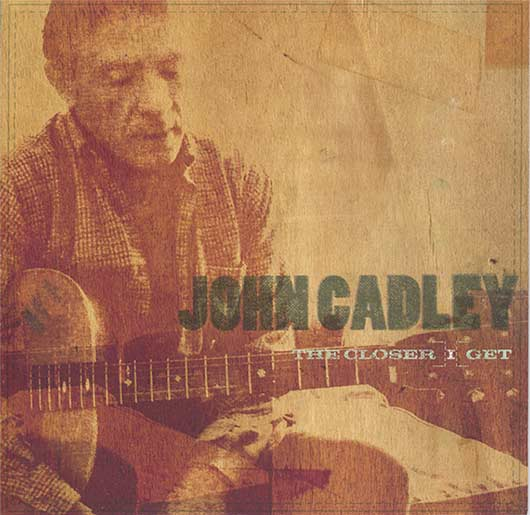 John Cadley | The Closer I Get Released 2007